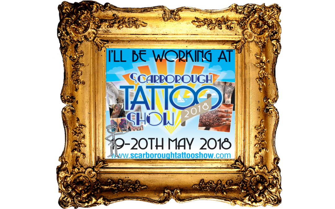 We will be attending the Scarborough Tattoo Show 2018!